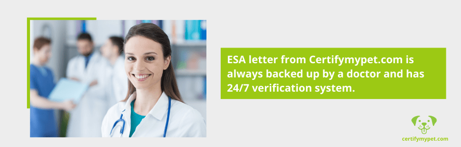 ESA letter from Certifymypet.com is always backed up by a doctor and has 24/7 verification system.